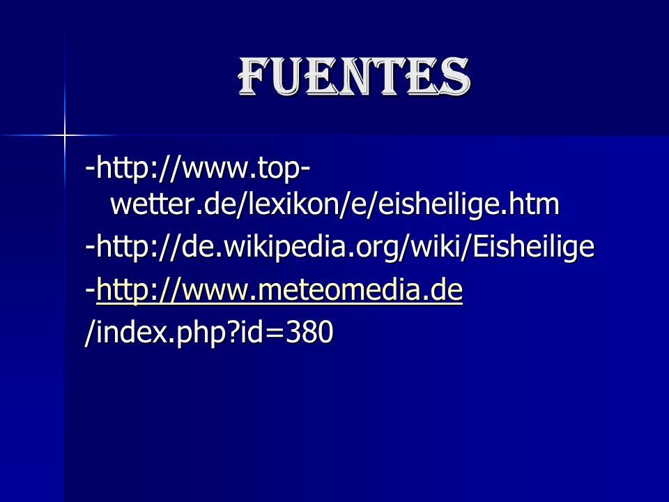 Fuentes -http://www.top- wetter.de/lexikon/e/eisheilige.htm -http://de.wikipedia.org/wiki/Eisheilige -http://www.meteomedia.de http://www.meteomedia.de /index.php id=380