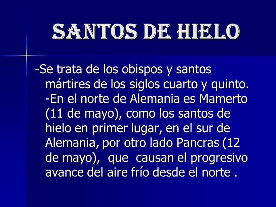 Santos de hielo -Se trata de los obispos y santos mártires de los siglos cuarto y quinto.