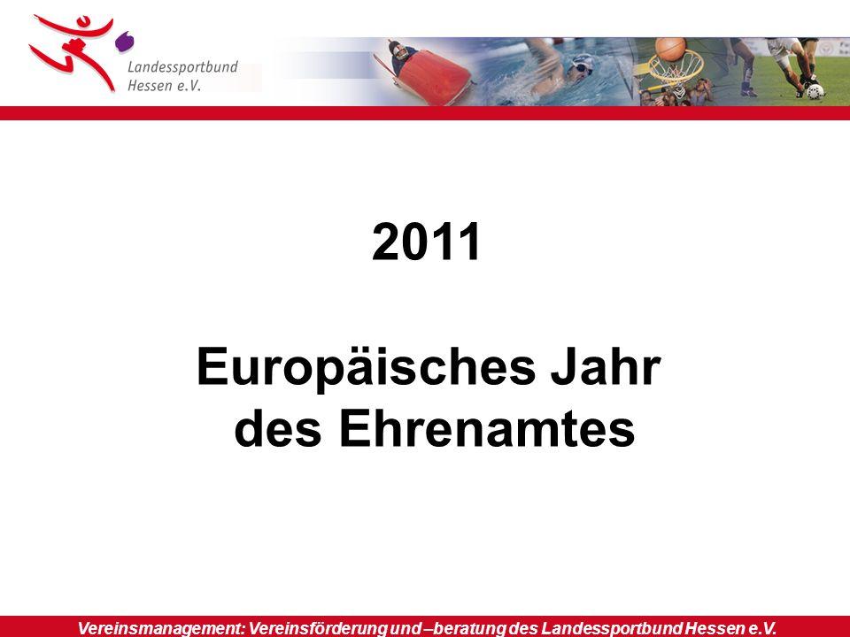 2011 Europäisches Jahr des Ehrenamtes Vereinsmanagement: Vereinsförderung und –beratung des Landessportbund Hessen e.V.