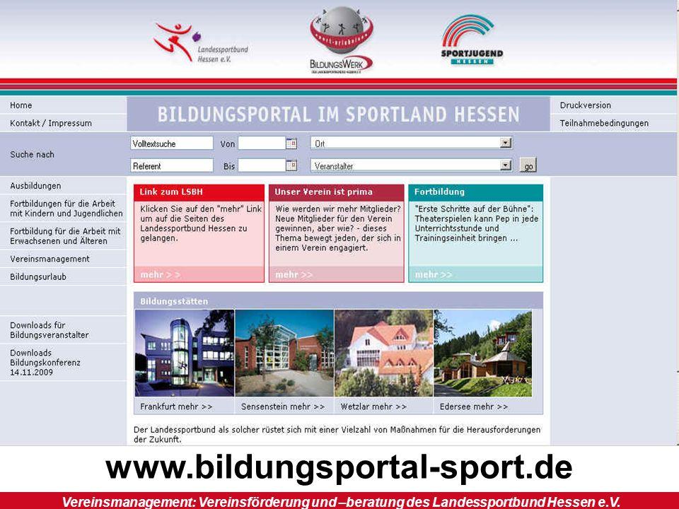 V e r e i n s b e r a t u n g : Förderungen www.bildungsportal-sport.de Vereinsmanagement: Vereinsförderung und –beratung des Landessportbund Hessen e.V.