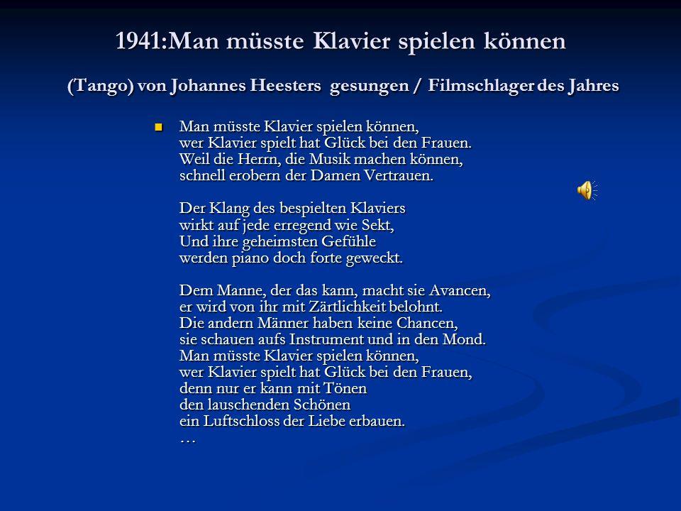 1941:Man müsste Klavier spielen können (Tango) von Johannes Heesters gesungen / Filmschlager des Jahres Man müsste Klavier spielen können, wer Klavier