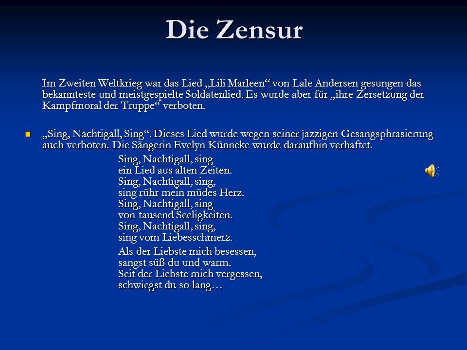 """Die Zensur Im Zweiten Weltkrieg war das Lied """"Lili Marleen"""" von Lale Andersen gesungen das bekannteste und meistgespielte Soldatenlied. Es wurde aber"""