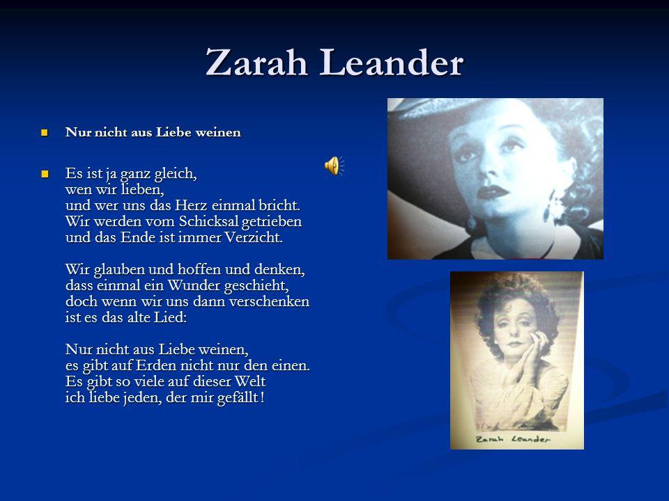 Zarah Leander Nur nicht aus Liebe weinen Nur nicht aus Liebe weinen Es ist ja ganz gleich, wen wir lieben, und wer uns das Herz einmal bricht. Wir wer