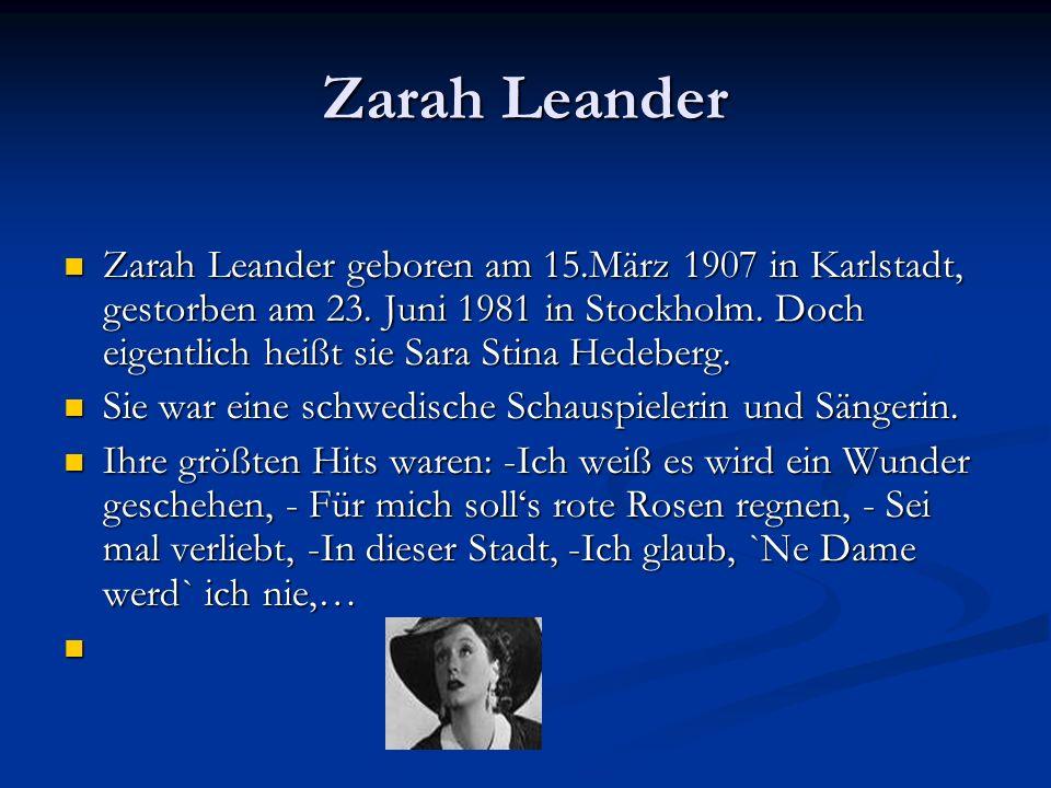 Zarah Leander Zarah Leander geboren am 15.März 1907 in Karlstadt, gestorben am 23. Juni 1981 in Stockholm. Doch eigentlich heißt sie Sara Stina Hedebe