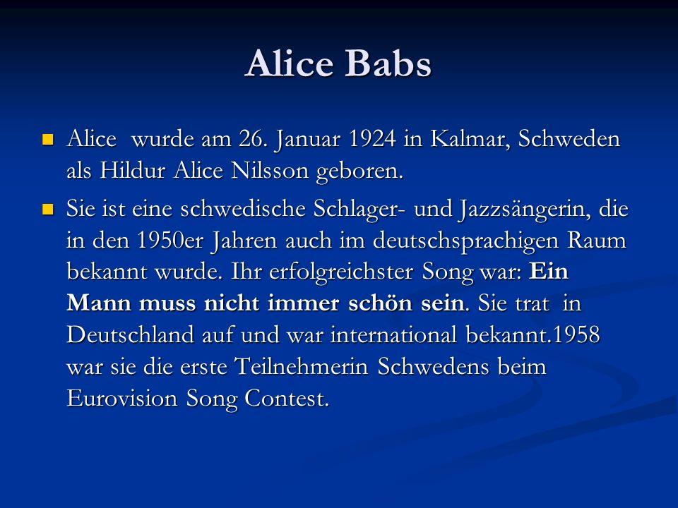 Alice Babs Alice wurde am 26. Januar 1924 in Kalmar, Schweden als Hildur Alice Nilsson geboren. Alice wurde am 26. Januar 1924 in Kalmar, Schweden als