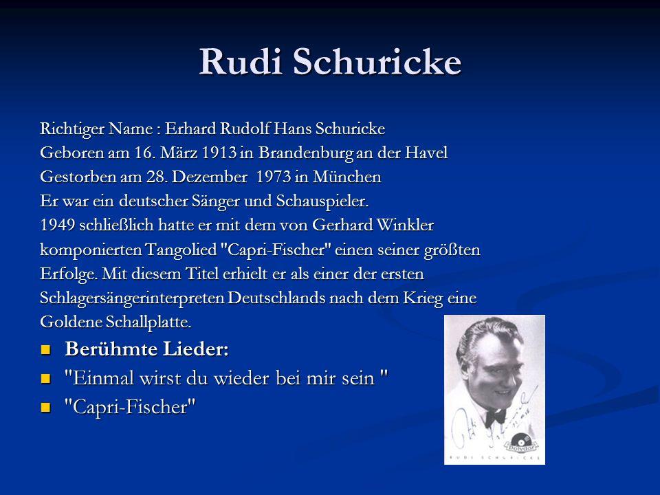 Rudi Schuricke Richtiger Name : Erhard Rudolf Hans Schuricke Geboren am 16. März 1913 in Brandenburg an der Havel Gestorben am 28. Dezember 1973 in Mü