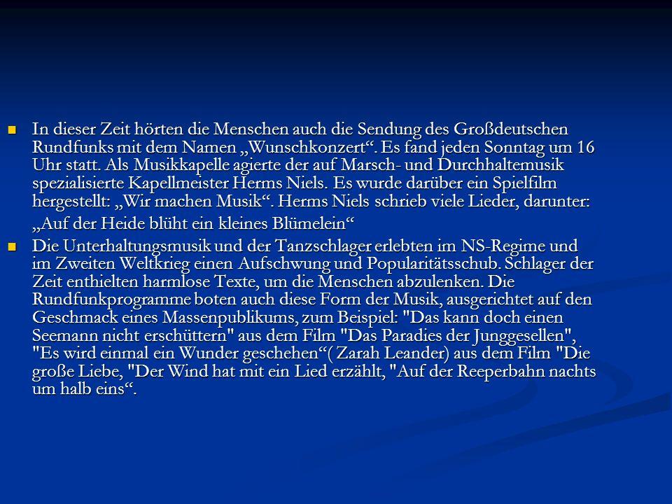 """In dieser Zeit hörten die Menschen auch die Sendung des Großdeutschen Rundfunks mit dem Namen """"Wunschkonzert"""". Es fand jeden Sonntag um 16 Uhr statt."""