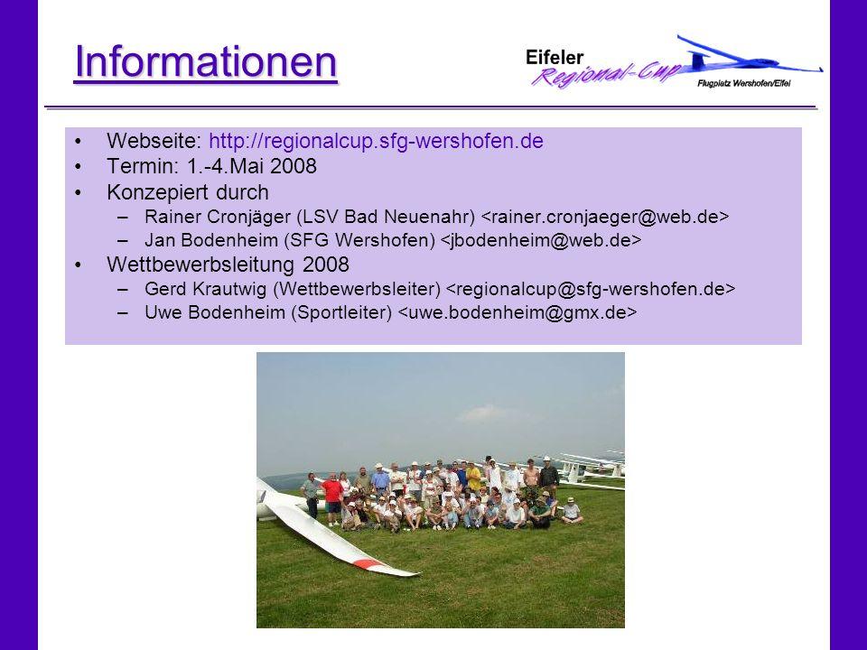 Informationen Webseite: http://regionalcup.sfg-wershofen.de Termin: 1.-4.Mai 2008 Konzepiert durch –Rainer Cronjäger (LSV Bad Neuenahr) –Jan Bodenheim (SFG Wershofen) Wettbewerbsleitung 2008 –Gerd Krautwig (Wettbewerbsleiter) –Uwe Bodenheim (Sportleiter)