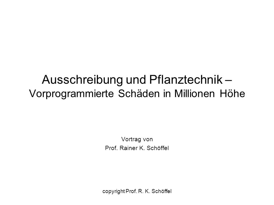 Ausschreibung und Pflanztechnik – Vorprogrammierte Schäden in Millionen Höhe Vortrag von Prof. Rainer K. Schöffel copyright Prof. R. K. Schöffel