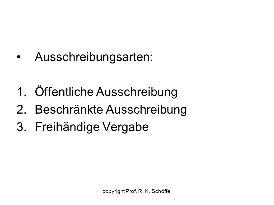 Ausschreibungsarten: 1.Öffentliche Ausschreibung 2.Beschränkte Ausschreibung 3.Freihändige Vergabe copyright Prof. R. K. Schöffel