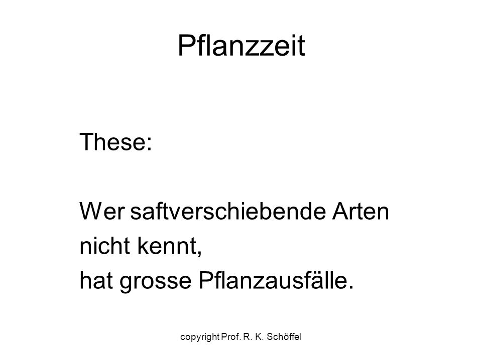 Pflanzzeit These: Wer saftverschiebende Arten nicht kennt, hat grosse Pflanzausfälle. copyright Prof. R. K. Schöffel