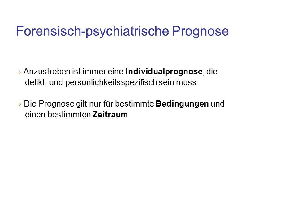 Forensisch-psychiatrische Prognose › Anzustreben ist immer eine Individualprognose, die delikt- und persönlichkeitsspezifisch sein muss.