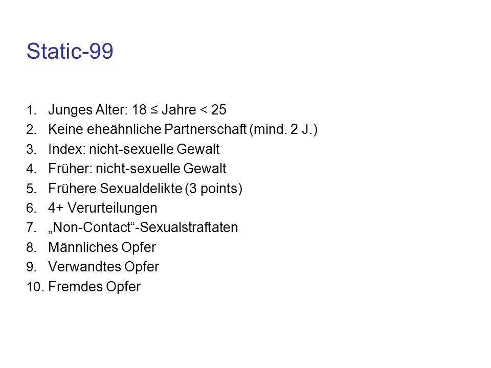 Static-99 1. Junges Alter: 18 ≤ Jahre < 25 2. Keine eheähnliche Partnerschaft (mind.