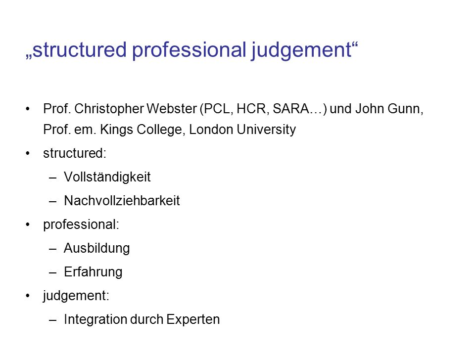 """structured professional judgement"" Prof. Christopher Webster (PCL, HCR, SARA…) und John Gunn, Prof. em. Kings College, London University structured:"