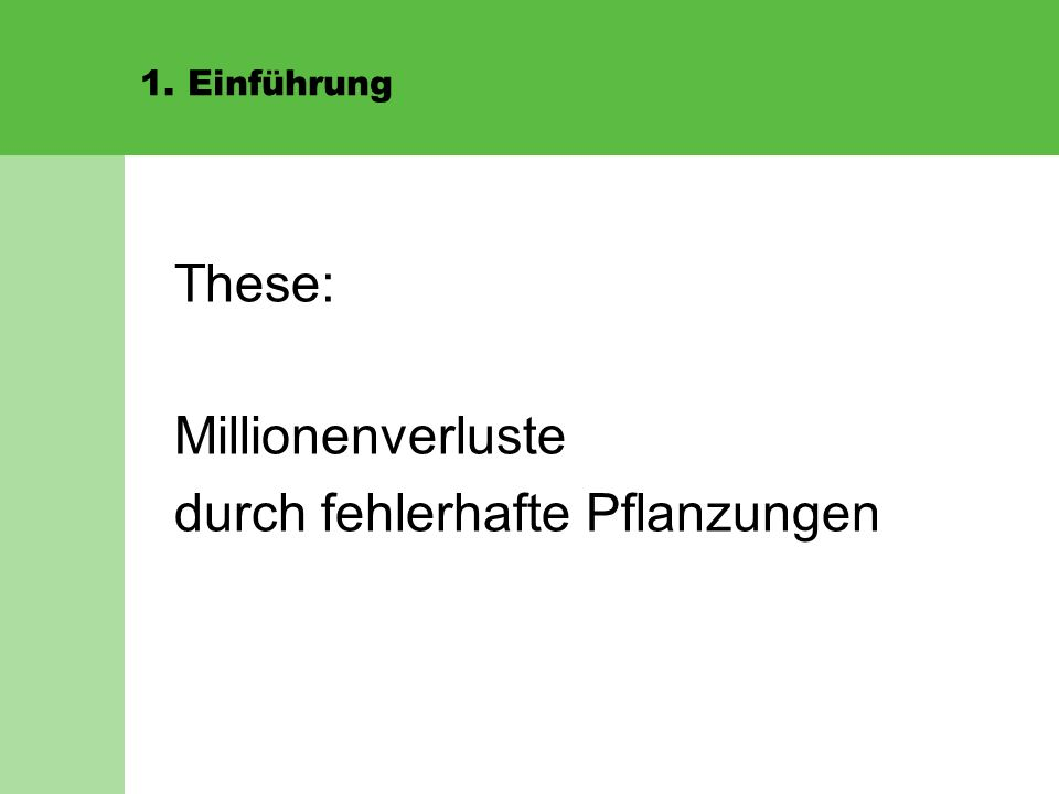 1. Einführung These: Millionenverluste durch fehlerhafte Pflanzungen