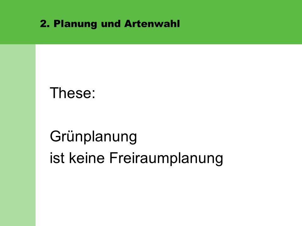 2. Planung und Artenwahl These: Grünplanung ist keine Freiraumplanung