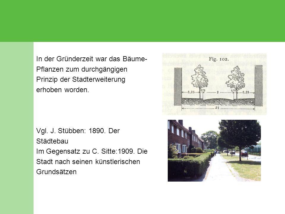 In der Gründerzeit war das Bäume- Pflanzen zum durchgängigen Prinzip der Stadterweiterung erhoben worden. Vgl. J. Stübben: 1890. Der Städtebau Im Gege