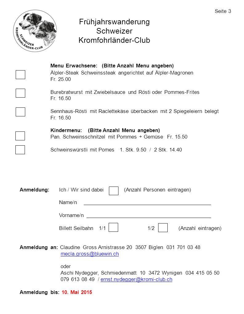 Frühjahrswanderung Schweizer Kromfohrländer-Club Seite 3 Menu Erwachsene: (Bitte Anzahl Menu angeben) Älpler-Steak Schweinssteak angerichtet auf Älple