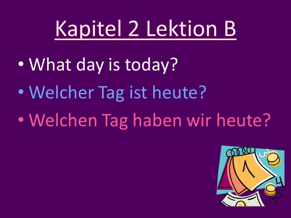 What day is today Welcher Tag ist heute Welchen Tag haben wir heute
