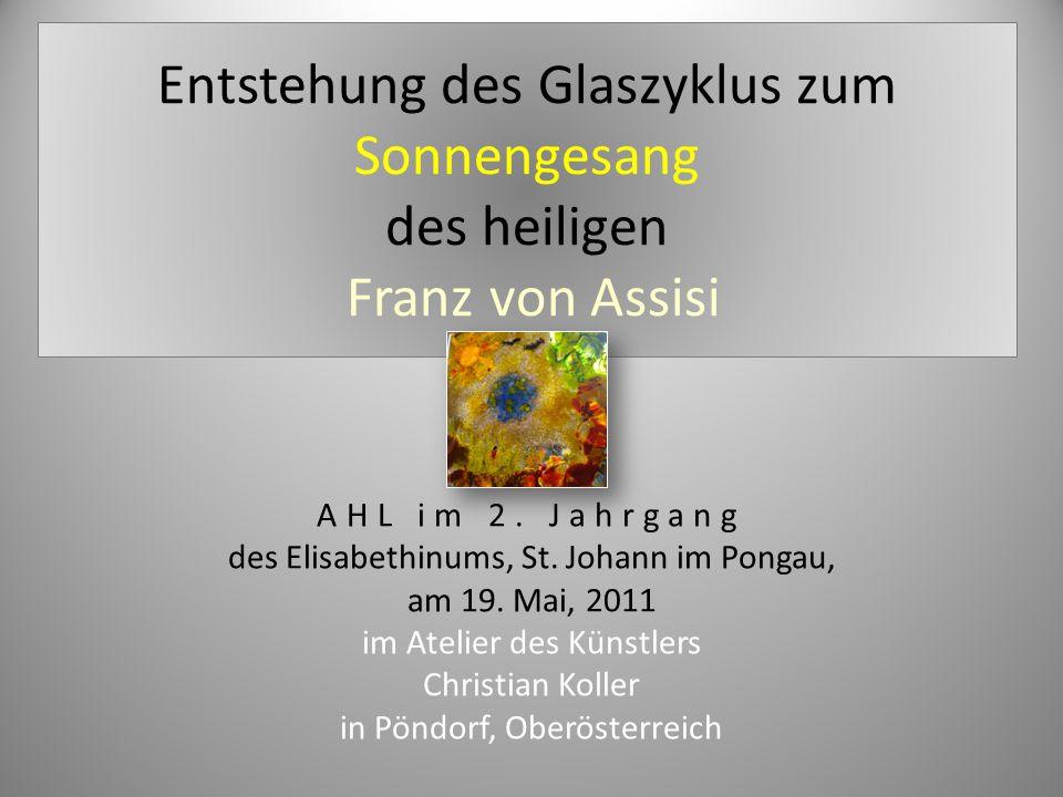 Entstehung des Glaszyklus zum Sonnengesang des heiligen Franz von Assisi AHL im 2. Jahrgang des Elisabethinums, St. Johann im Pongau, am 19. Mai, 2011