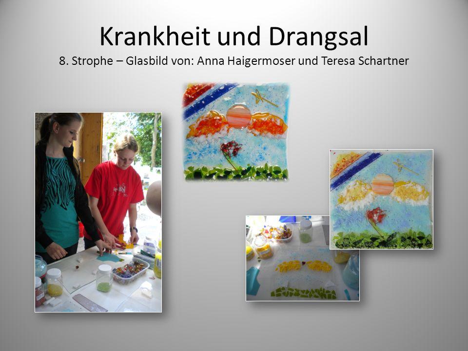 Krankheit und Drangsal 8. Strophe – Glasbild von: Anna Haigermoser und Teresa Schartner