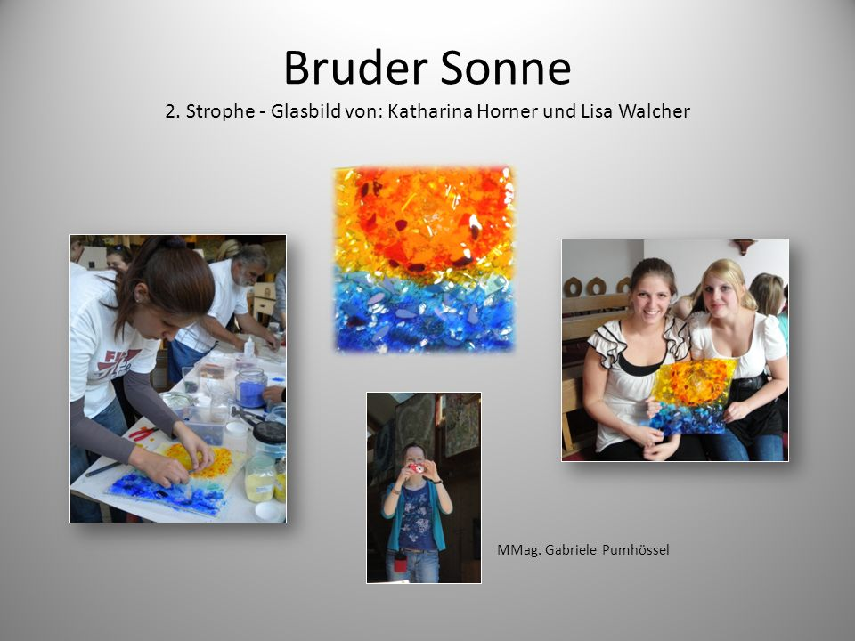 Bruder Sonne 2. Strophe - Glasbild von: Katharina Horner und Lisa Walcher MMag. Gabriele Pumhössel