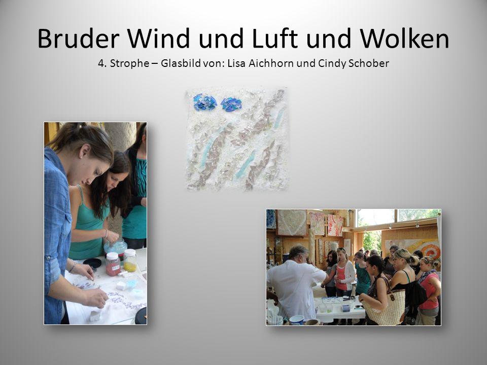 Bruder Wind und Luft und Wolken 4. Strophe – Glasbild von: Lisa Aichhorn und Cindy Schober