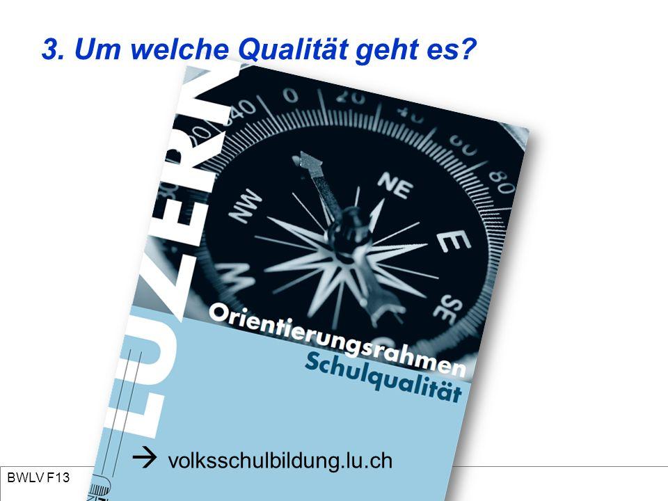 BWLV F13  volksschulbildung.lu.ch 3. Um welche Qualität geht es?