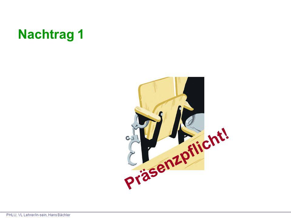 PHLU, VL Lehrer/in-sein, Hans Bächler Nachtrag 1 Präsenzpflicht!