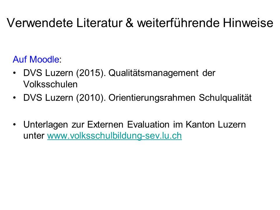 Verwendete Literatur & weiterführende Hinweise Auf Moodle: DVS Luzern (2015). Qualitätsmanagement der Volksschulen DVS Luzern (2010). Orientierungsrah