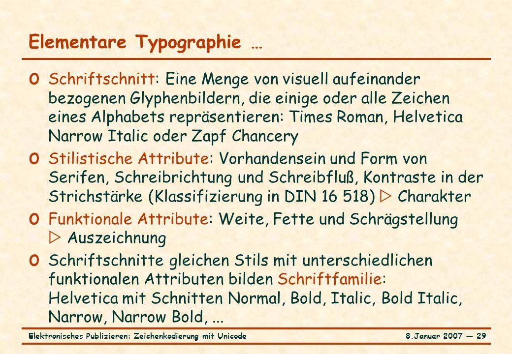 8.Januar 2007 ― 29Elektronisches Publizieren: Zeichenkodierung mit Unicode Elementare Typographie … o Schriftschnitt: Eine Menge von visuell aufeinand