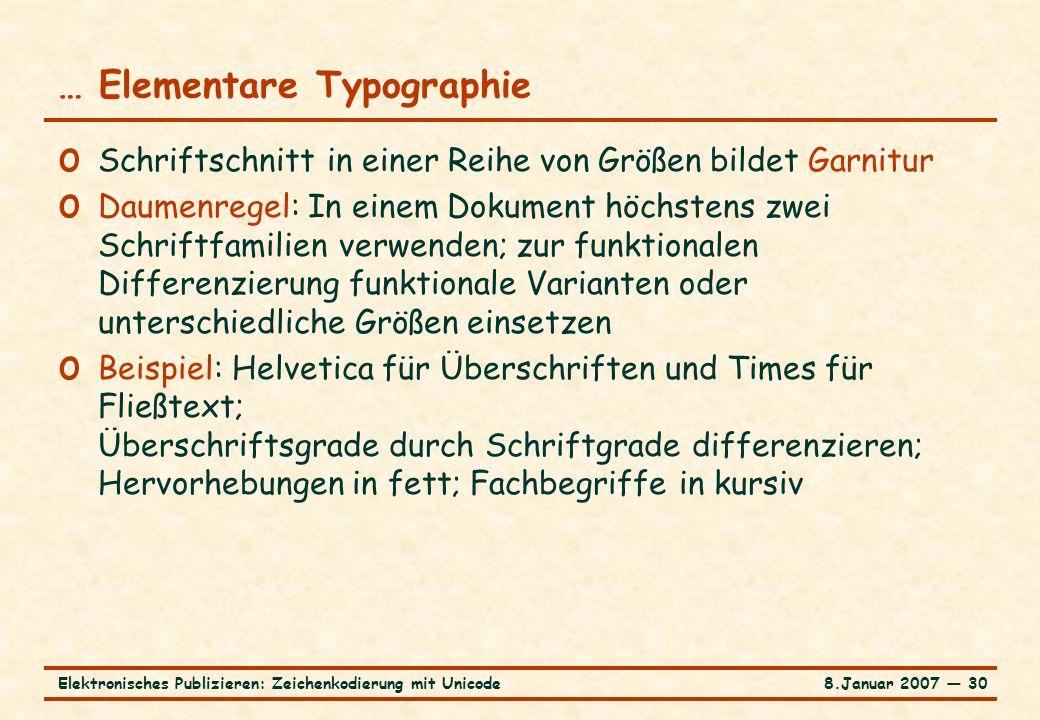 8.Januar 2007 ― 30Elektronisches Publizieren: Zeichenkodierung mit Unicode … Elementare Typographie o Schriftschnitt in einer Reihe von Größen bildet