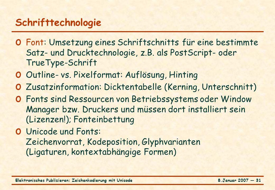 8.Januar 2007 ― 31Elektronisches Publizieren: Zeichenkodierung mit Unicode Schrifttechnologie o Font: Umsetzung eines Schriftschnitts für eine bestimmte Satz- und Drucktechnologie, z.B.