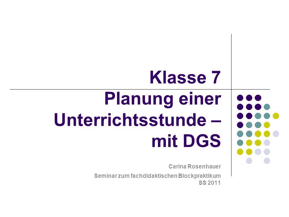 Klasse 7 Planung einer Unterrichtsstunde – mit DGS Carina Rosenhauer Seminar zum fachdidaktischen Blockpraktikum SS 2011