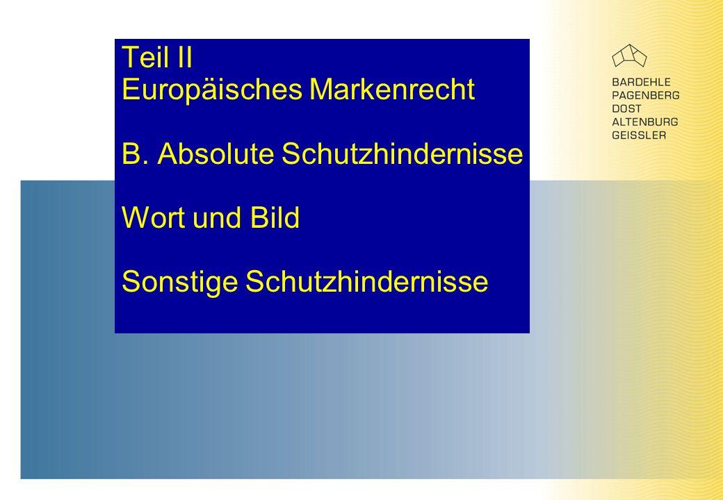Teil II Europäisches Markenrecht B. Absolute Schutzhindernisse Wort und Bild Sonstige Schutzhindernisse