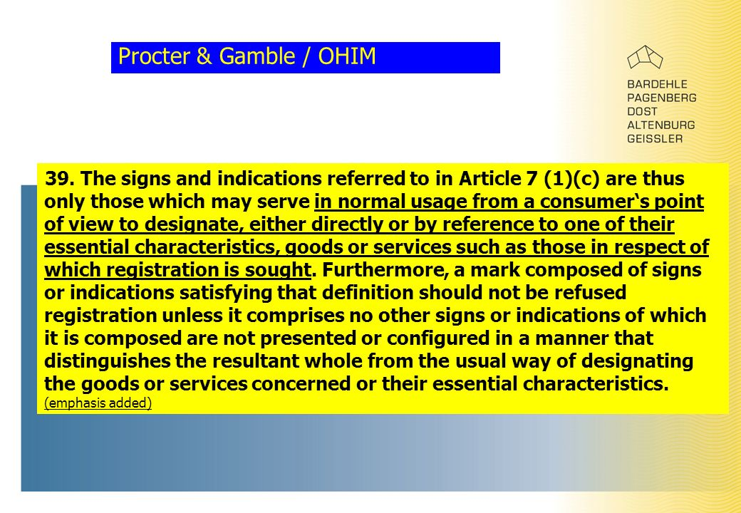 Procter & Gamble / OHIM 39. The signs and indications referred to in Article 7 (1)(c) are thus only those which may serve in normal usage from a consu
