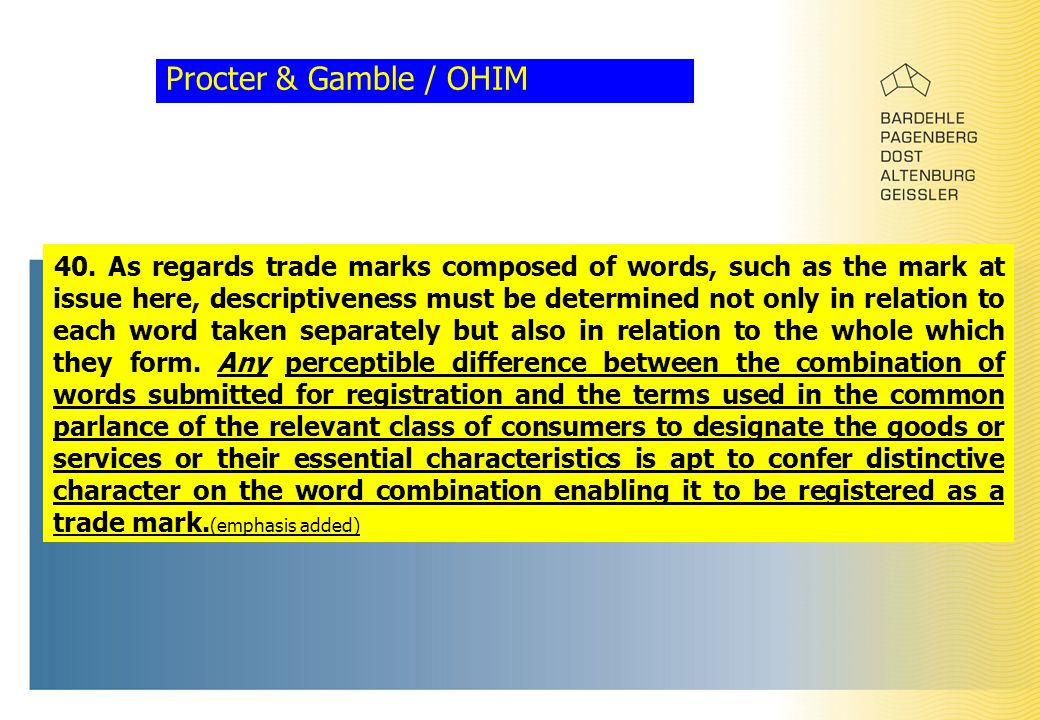 Procter & Gamble / OHIM 40. As regards trade marks composed of words, such as the mark at issue here, descriptiveness must be determined not only in r