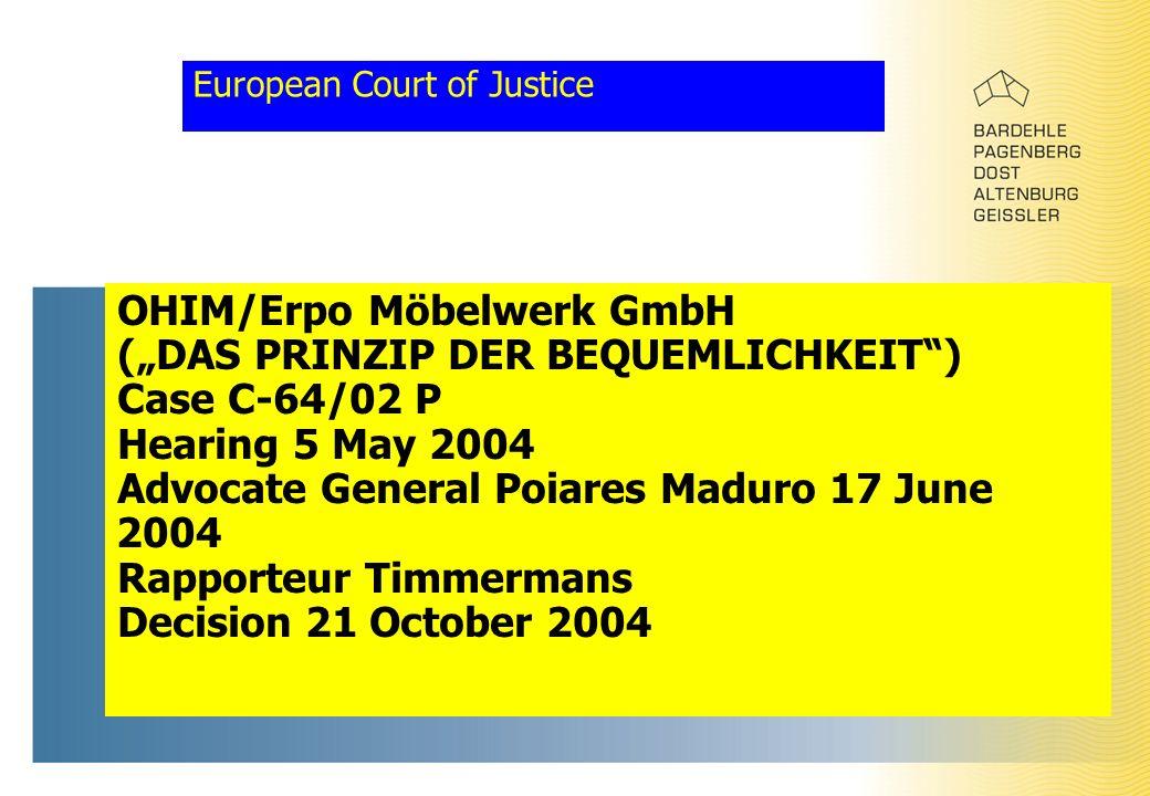"""European Court of Justice OHIM/Erpo Möbelwerk GmbH (""""DAS PRINZIP DER BEQUEMLICHKEIT ) Case C-64/02 P Hearing 5 May 2004 Advocate General Poiares Maduro 17 June 2004 Rapporteur Timmermans Decision 21 October 2004"""