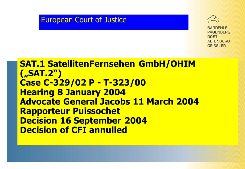 "European Court of Justice SAT.1 SatellitenFernsehen GmbH/OHIM (""SAT.2 ) Case C-329/02 P - T-323/00 Hearing 8 January 2004 Advocate General Jacobs 11 March 2004 Rapporteur Puissochet Decision 16 September 2004 Decision of CFI annulled"