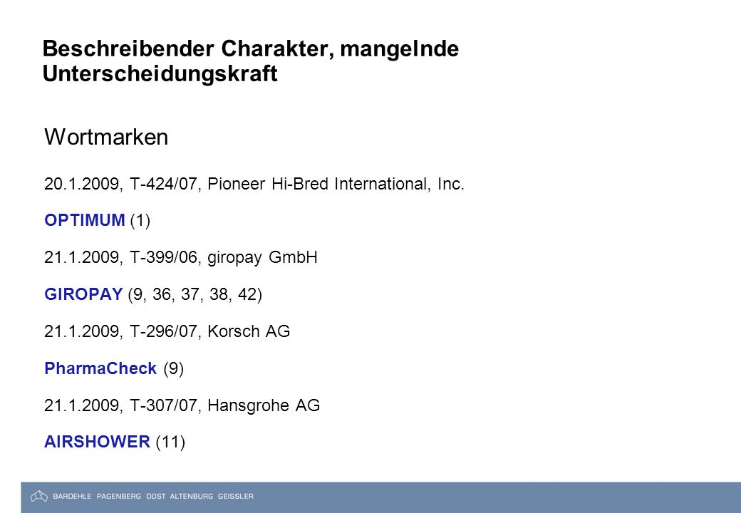 Beschreibender Charakter, mangelnde Unterscheidungskraft Wortmarken 20.1.2009, T-424/07, Pioneer Hi-Bred International, Inc. OPTIMUM (1) 21.1.2009, T-