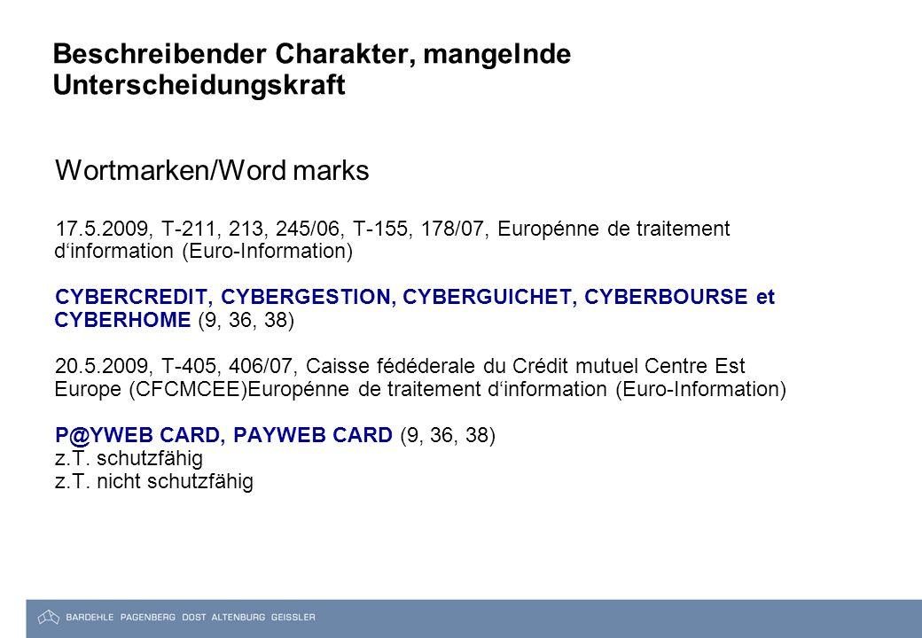 Beschreibender Charakter, mangelnde Unterscheidungskraft Wortmarken/Word marks 17.5.2009, T-211, 213, 245/06, T-155, 178/07, Europénne de traitement d'information (Euro-Information) CYBERCREDIT, CYBERGESTION, CYBERGUICHET, CYBERBOURSE et CYBERHOME (9, 36, 38) 20.5.2009, T-405, 406/07, Caisse fédéderale du Crédit mutuel Centre Est Europe (CFCMCEE)Europénne de traitement d'information (Euro-Information) P@YWEB CARD, PAYWEB CARD (9, 36, 38) z.T.