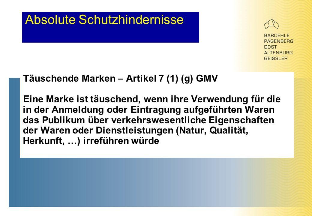 Absolute Schutzhindernisse Täuschende Marken – Artikel 7 (1) (g) GMV Eine Marke ist täuschend, wenn ihre Verwendung für die in der Anmeldung oder Eint