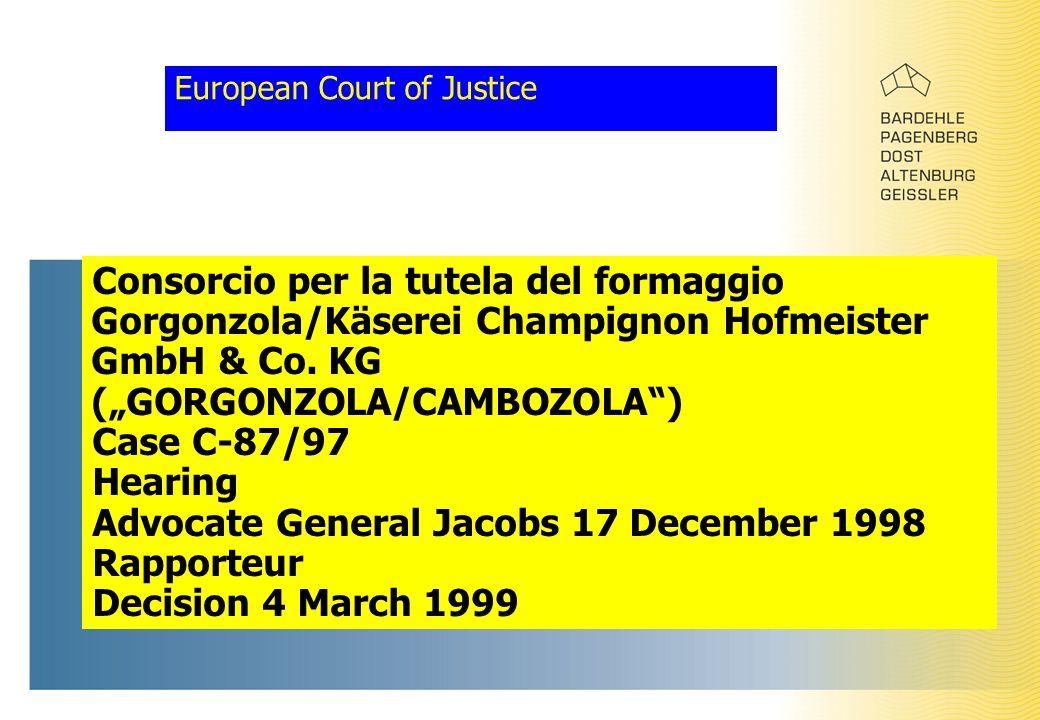 """European Court of Justice Consorcio per la tutela del formaggio Gorgonzola/Käserei Champignon Hofmeister GmbH & Co. KG (""""GORGONZOLA/CAMBOZOLA"""") Case C"""