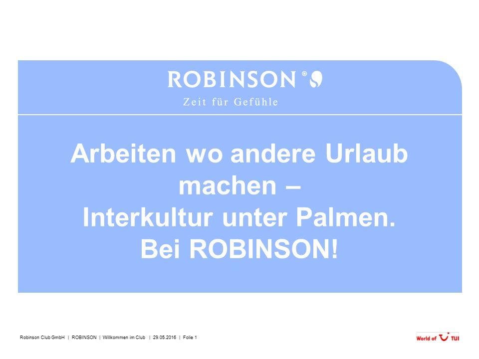Robinson Club GmbH | ROBINSON | Willkommen im Club | 29.05.2016 | Folie 1 Arbeiten wo andere Urlaub machen – Interkultur unter Palmen. Bei ROBINSON!