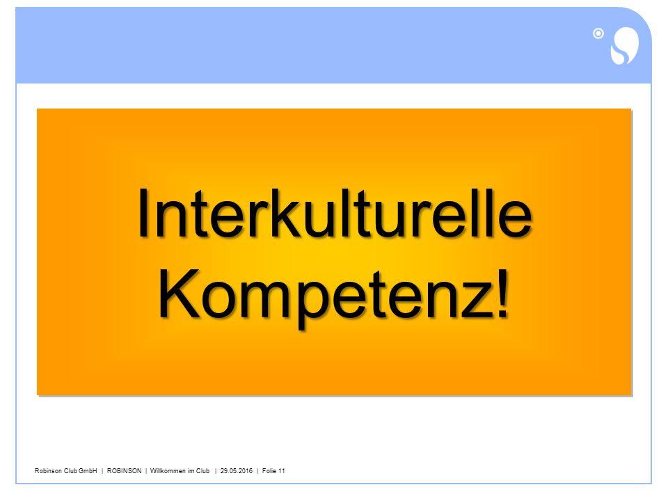 Robinson Club GmbH | ROBINSON | Willkommen im Club | 29.05.2016 | Folie 11 InterkulturelleKompetenz!InterkulturelleKompetenz!