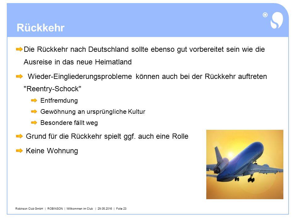 Robinson Club GmbH | ROBINSON | Willkommen im Club | 29.05.2016 | Folie 23 Rückkehr Die Rückkehr nach Deutschland sollte ebenso gut vorbereitet sein w