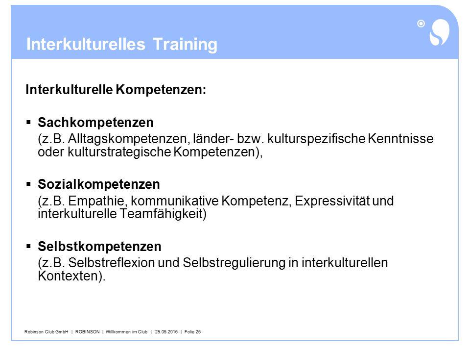Robinson Club GmbH | ROBINSON | Willkommen im Club | 29.05.2016 | Folie 25 Interkulturelles Training Interkulturelle Kompetenzen:  Sachkompetenzen (z.B.