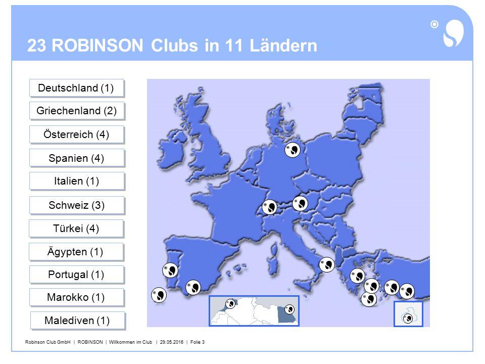 Robinson Club GmbH | ROBINSON | Willkommen im Club | 29.05.2016 | Folie 3 23 ROBINSON Clubs in 11 Ländern Deutschland (1) Griechenland (2) Österreich