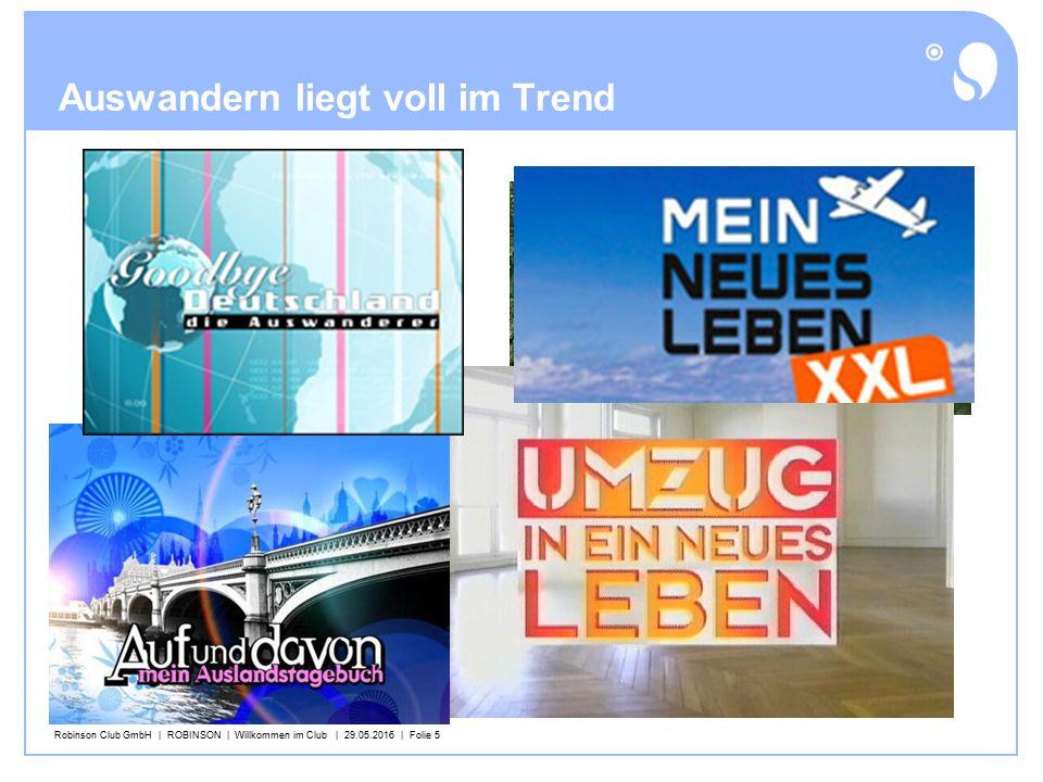 Robinson Club GmbH | ROBINSON | Willkommen im Club | 29.05.2016 | Folie 5 Auswandern liegt voll im Trend Konny Reimann Konny Reimann ist der wohl erfolgreichste TV-Auswanderer Deutschlands.