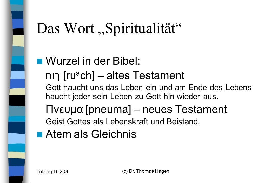 Tutzing 15.2.05 (c) Dr. Thomas Hagen Spiritualität – was ist das.